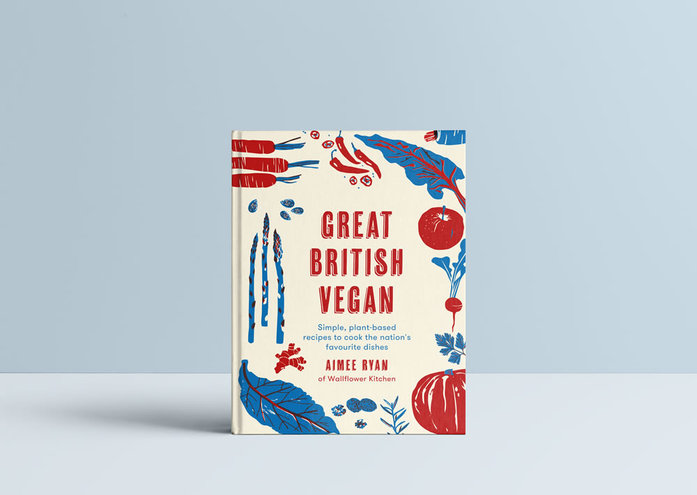 Aimee Ryan, Great British Vegan: Simple, plant-based recipes to cook the nation's favourite dishes.